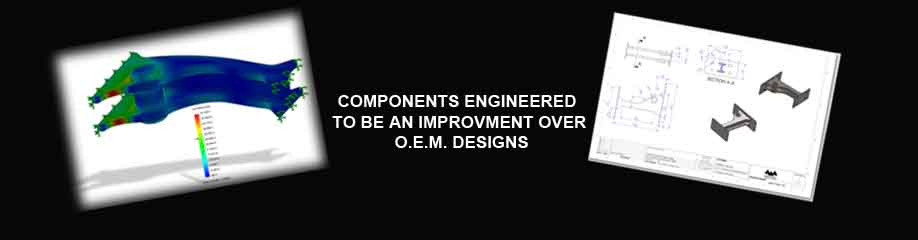 COMPONENTS ON ALL EQUIPMENT BUILDS DESIGNED TO BE IMPROVEMENTS OVER ORIGIONAL O.E.M.